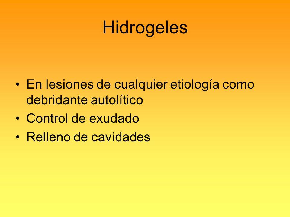 Hidrogeles En lesiones de cualquier etiología como debridante autolítico.
