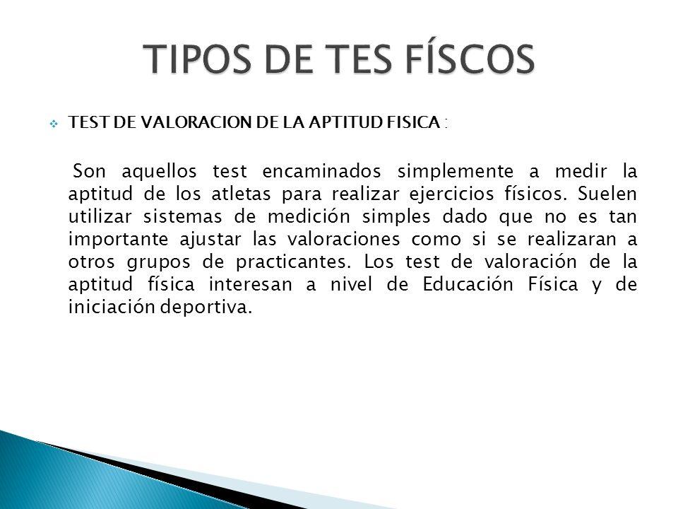 TIPOS DE TES FÍSCOS TEST DE VALORACION DE LA APTITUD FISICA :
