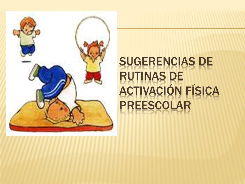 SUGERENCIAS DE RUTINAS DE ACTIVACIÓN FÍSICA PREESCOLAR