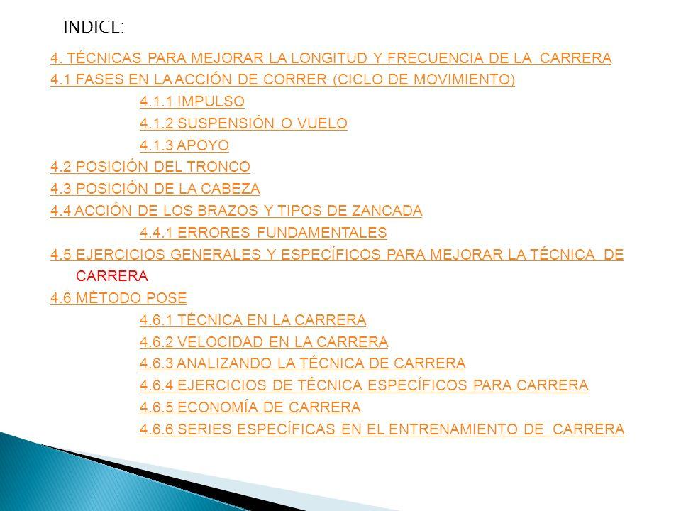 INDICE: 4. TÉCNICAS PARA MEJORAR LA LONGITUD Y FRECUENCIA DE LA CARRERA. 4.1 FASES EN LA ACCIÓN DE CORRER (CICLO DE MOVIMIENTO)