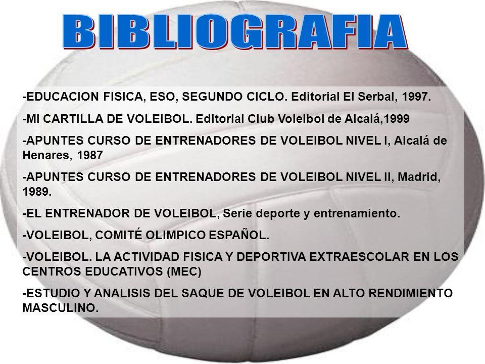 BIBLIOGRAFIA -EDUCACION FISICA, ESO, SEGUNDO CICLO. Editorial El Serbal, 1997. -MI CARTILLA DE VOLEIBOL. Editorial Club Voleibol de Alcalá,1999.