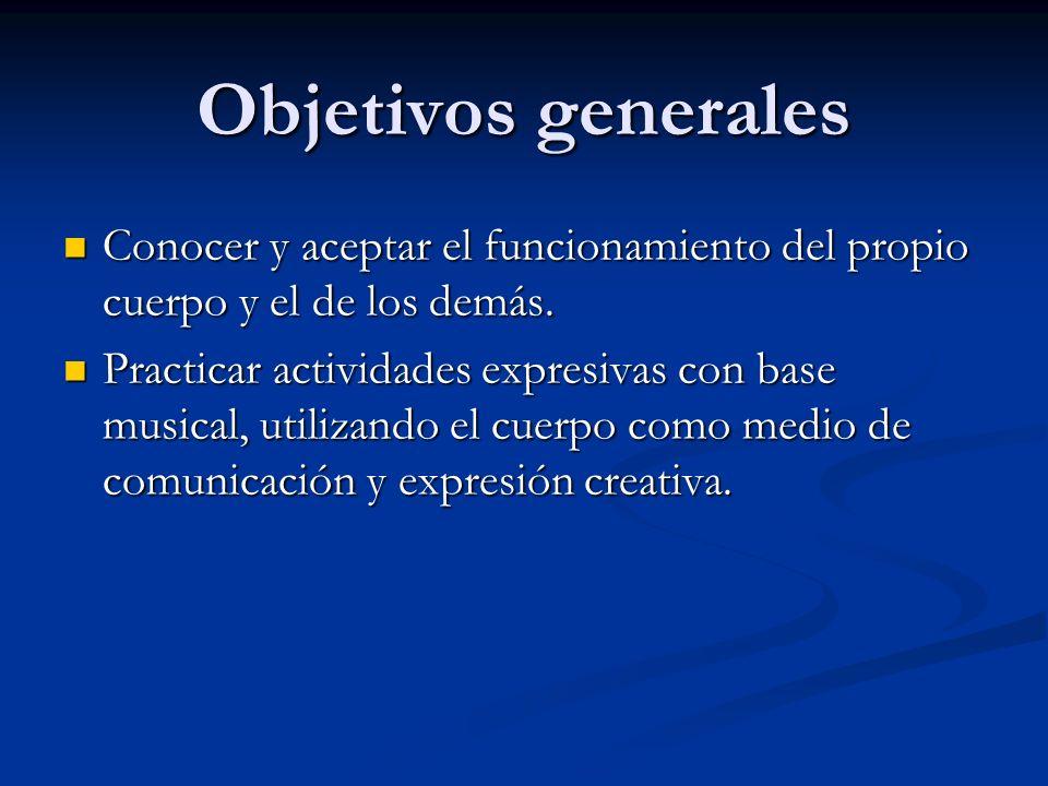 Objetivos generales Conocer y aceptar el funcionamiento del propio cuerpo y el de los demás.