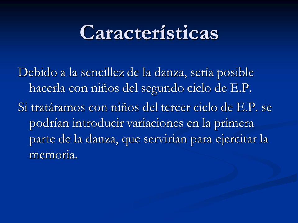 Características Debido a la sencillez de la danza, sería posible hacerla con niños del segundo ciclo de E.P.