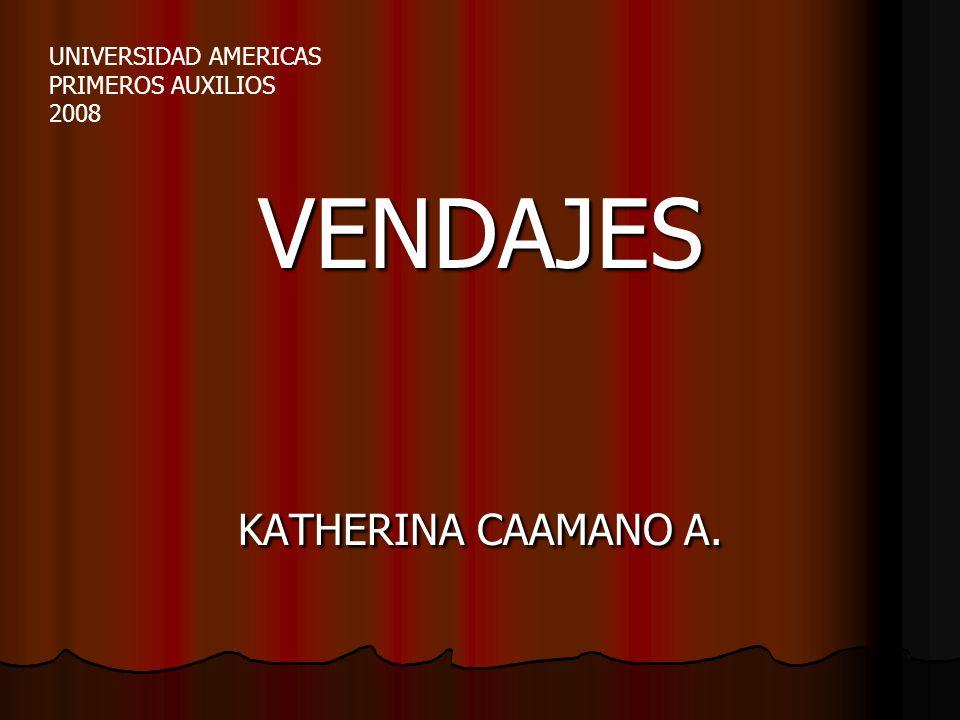 VENDAJES KATHERINA CAAMANO A. UNIVERSIDAD AMERICAS PRIMEROS AUXILIOS