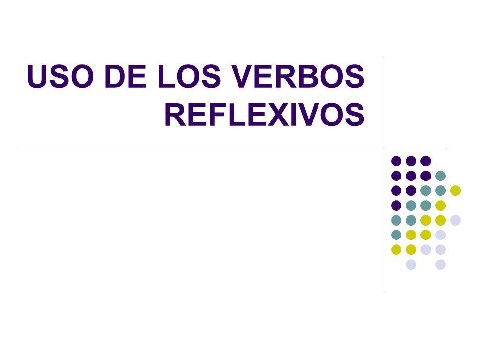 USO DE LOS VERBOS REFLEXIVOS