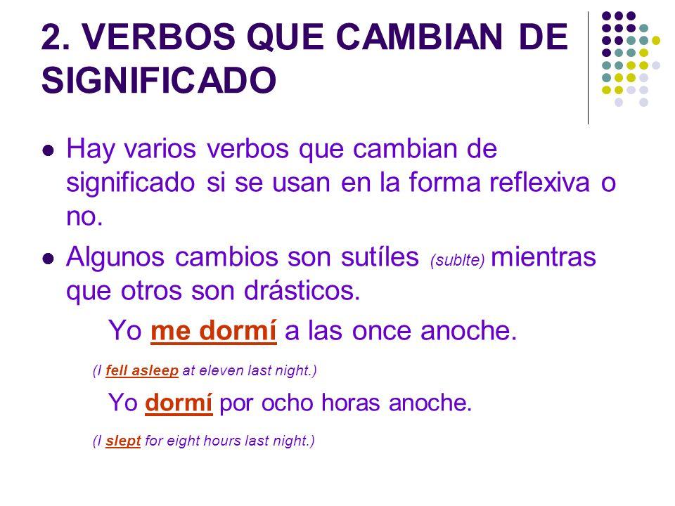 2. VERBOS QUE CAMBIAN DE SIGNIFICADO