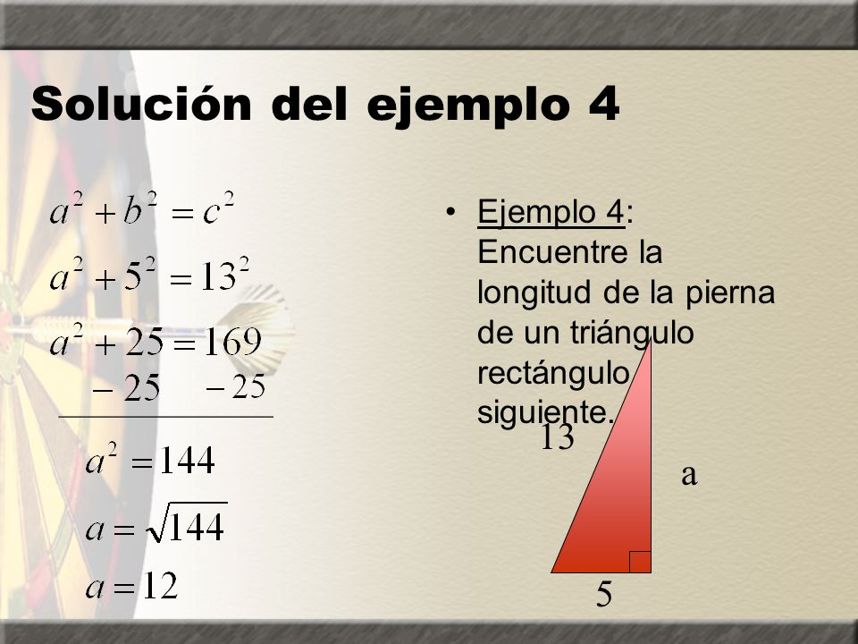 Solución del ejemplo 4 Ejemplo 4: Encuentre la longitud de la pierna de un triángulo rectángulo siguiente.