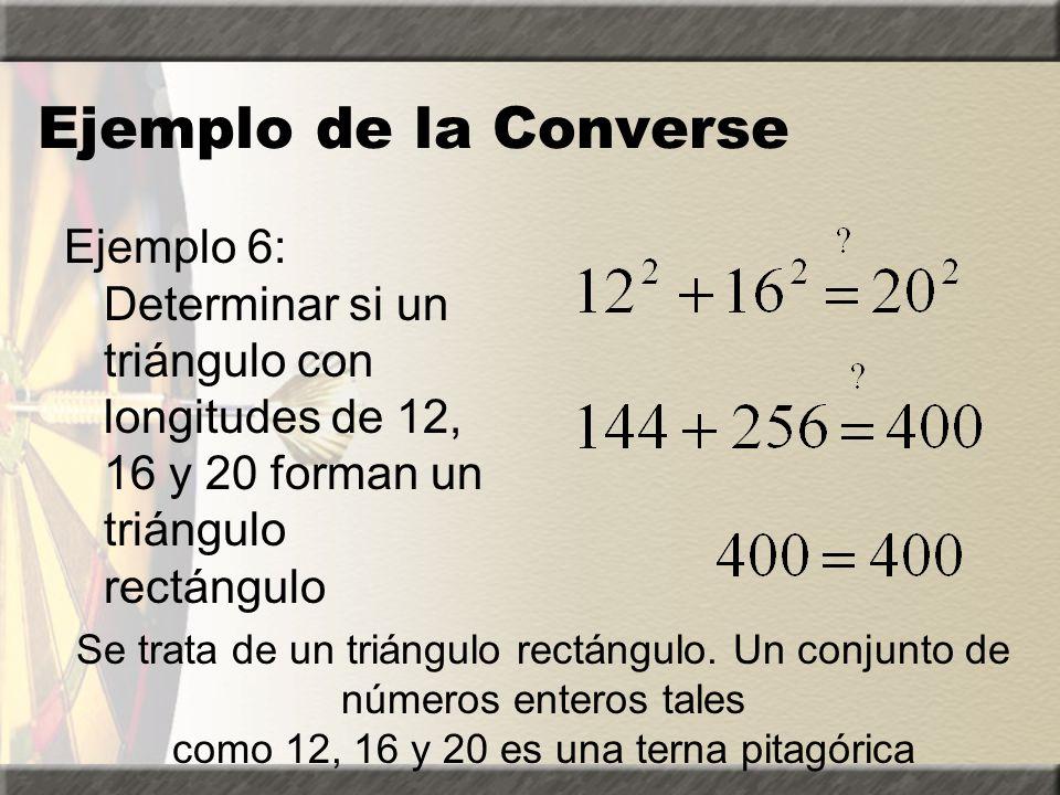 Ejemplo de la Converse Ejemplo 6: Determinar si un triángulo con longitudes de 12, 16 y 20 forman un triángulo rectángulo.