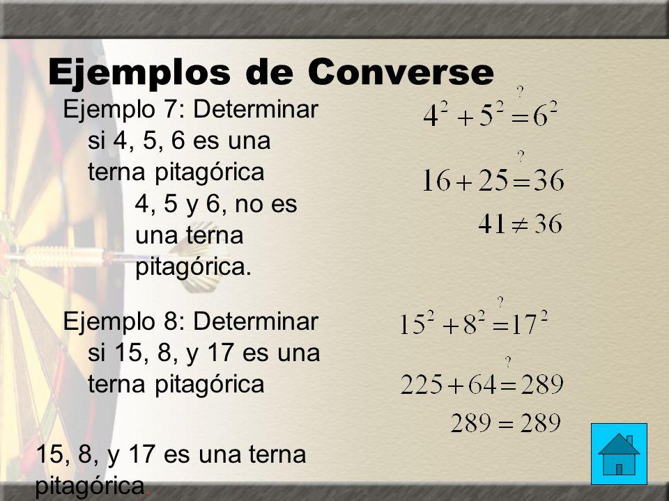 Ejemplos de Converse Ejemplo 7: Determinar si 4, 5, 6 es una terna pitagórica. Ejemplo 8: Determinar si 15, 8, y 17 es una terna pitagórica.