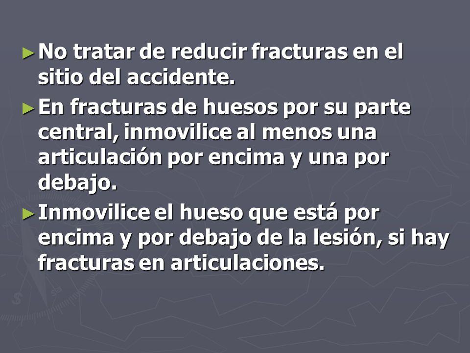No tratar de reducir fracturas en el sitio del accidente.