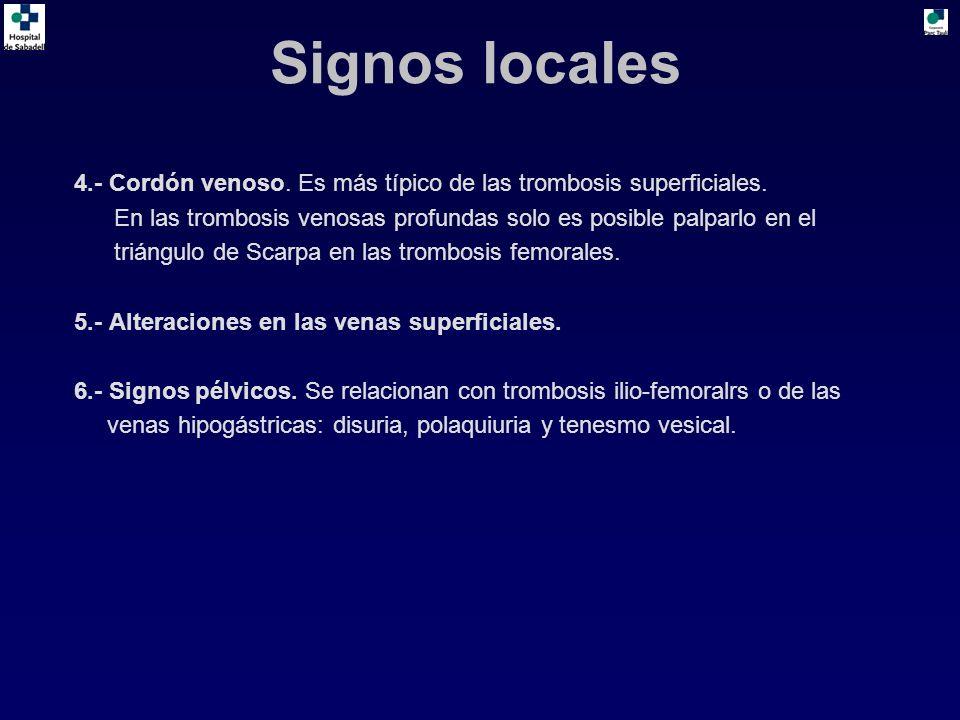 Signos locales 4.- Cordón venoso. Es más típico de las trombosis superficiales. En las trombosis venosas profundas solo es posible palparlo en el.