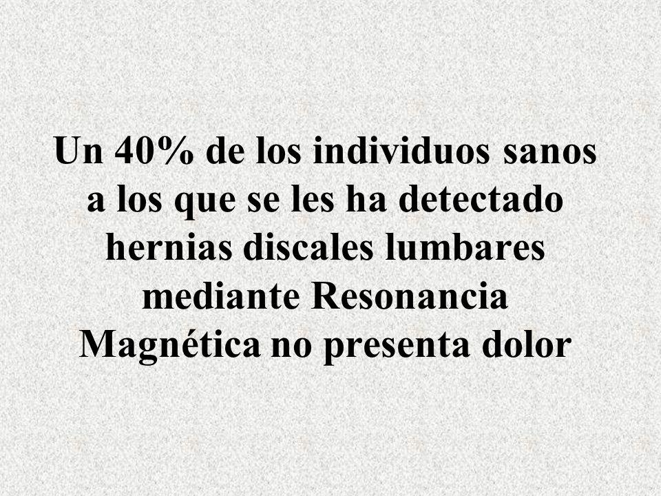 Un 40% de los individuos sanos a los que se les ha detectado hernias discales lumbares mediante Resonancia Magnética no presenta dolor