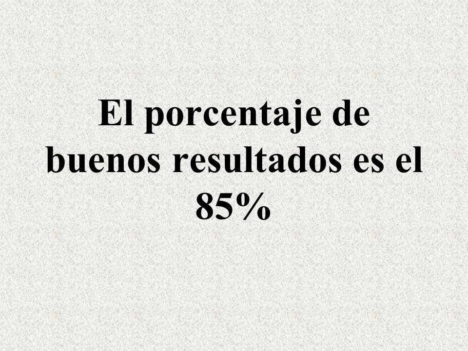 El porcentaje de buenos resultados es el 85%