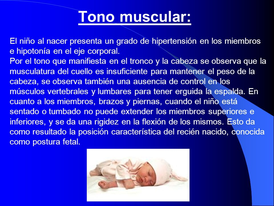 Tono muscular: El niño al nacer presenta un grado de hipertensión en los miembros. e hipotonía en el eje corporal.