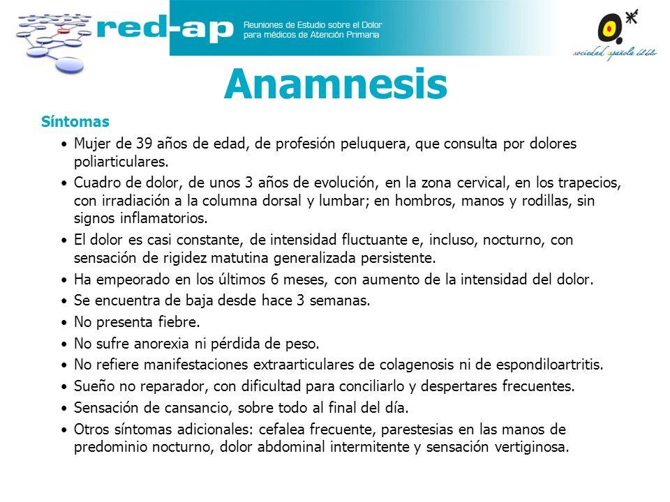 Anamnesis Síntomas. Mujer de 39 años de edad, de profesión peluquera, que consulta por dolores poliarticulares.