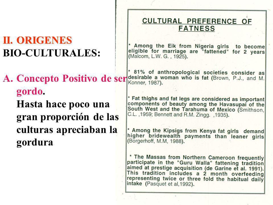 II. ORIGENES BIO-CULTURALES: Concepto Positivo de ser gordo.