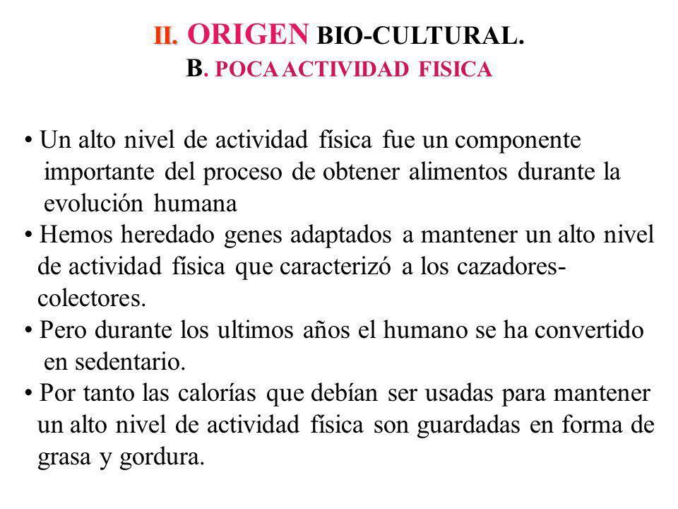 II. ORIGEN BIO-CULTURAL. B. POCA ACTIVIDAD FISICA