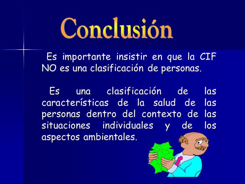 Conclusión Es importante insistir en que la CIF NO es una clasificación de personas.