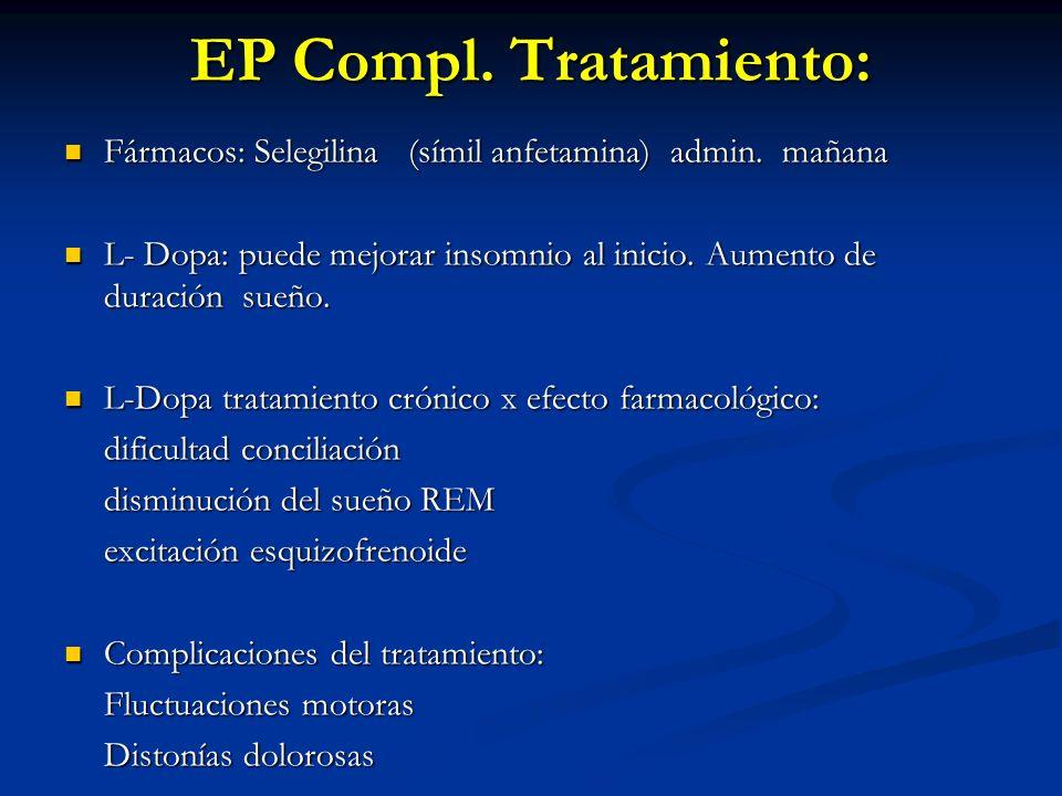 EP Compl. Tratamiento: Fármacos: Selegilina (símil anfetamina) admin. mañana.