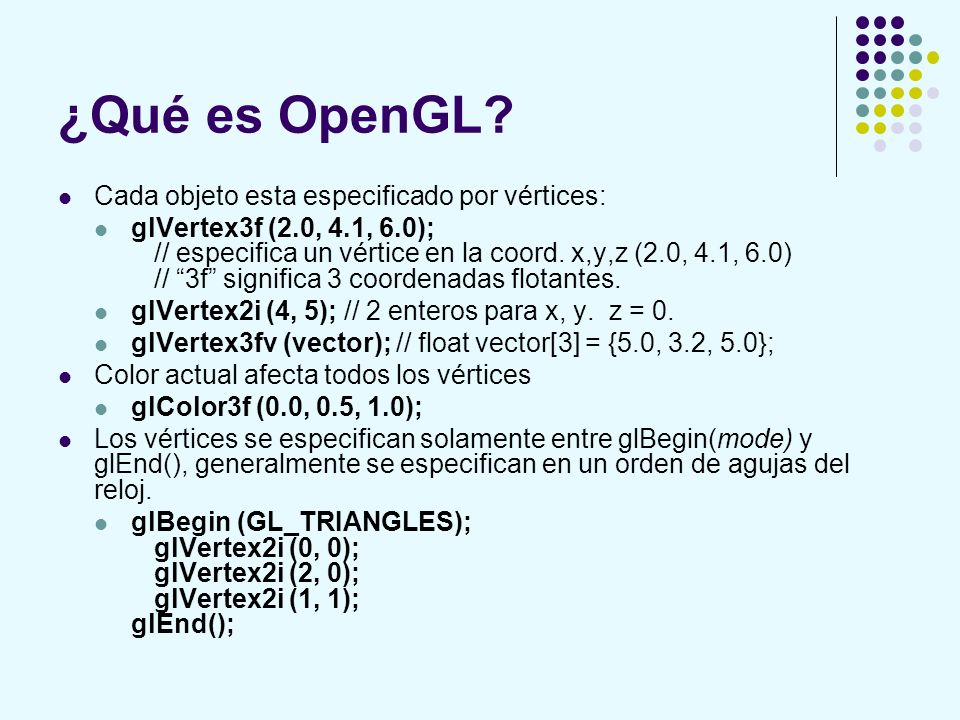 ¿Qué es OpenGL Cada objeto esta especificado por vértices: