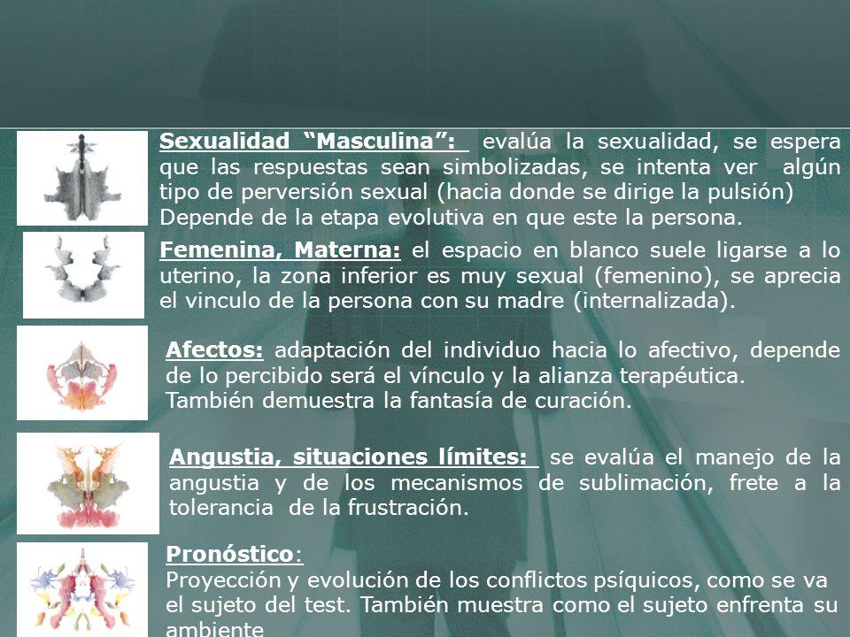 Sexualidad Masculina : evalúa la sexualidad, se espera que las respuestas sean simbolizadas, se intenta ver algún tipo de perversión sexual (hacia donde se dirige la pulsión)