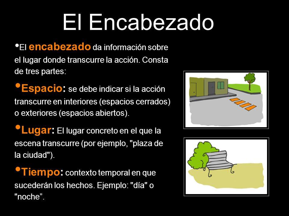 El Encabezado El encabezado da información sobre el lugar donde transcurre la acción. Consta de tres partes: