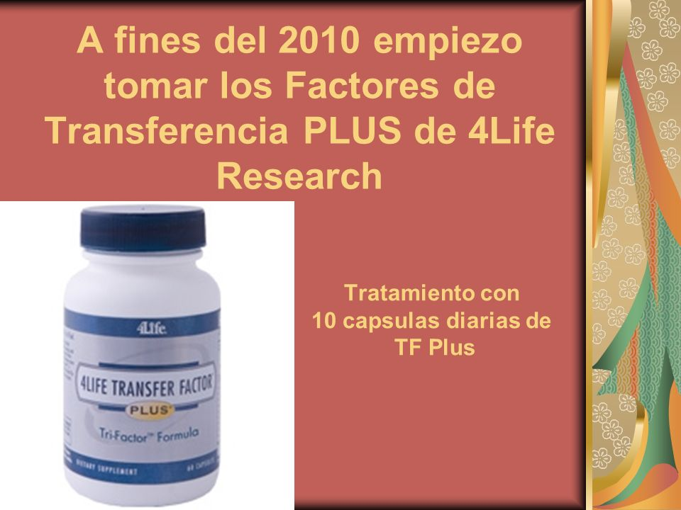 A fines del 2010 empiezo tomar los Factores de Transferencia PLUS de 4Life Research