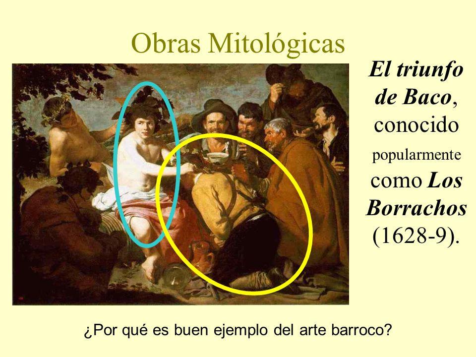 Obras Mitológicas El triunfo de Baco, conocido popularmente como Los Borrachos. (1628-9). Las pinturas de Velazquez son de temas mitologicos.