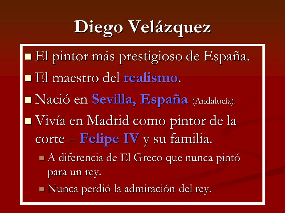 Diego Velázquez El pintor más prestigioso de España.