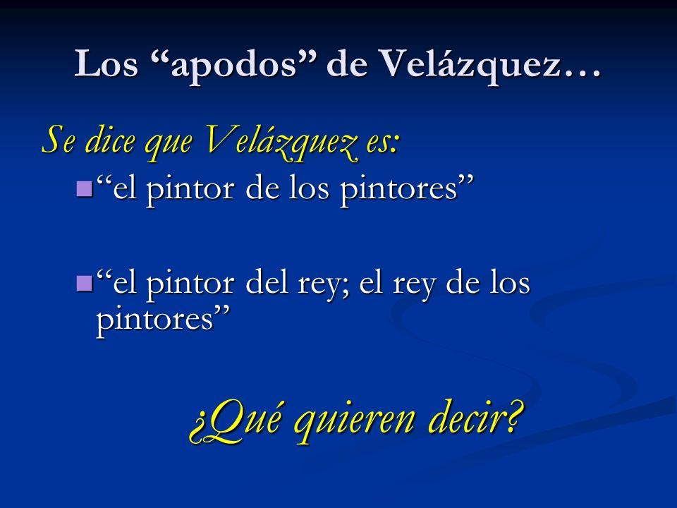 Los apodos de Velázquez…