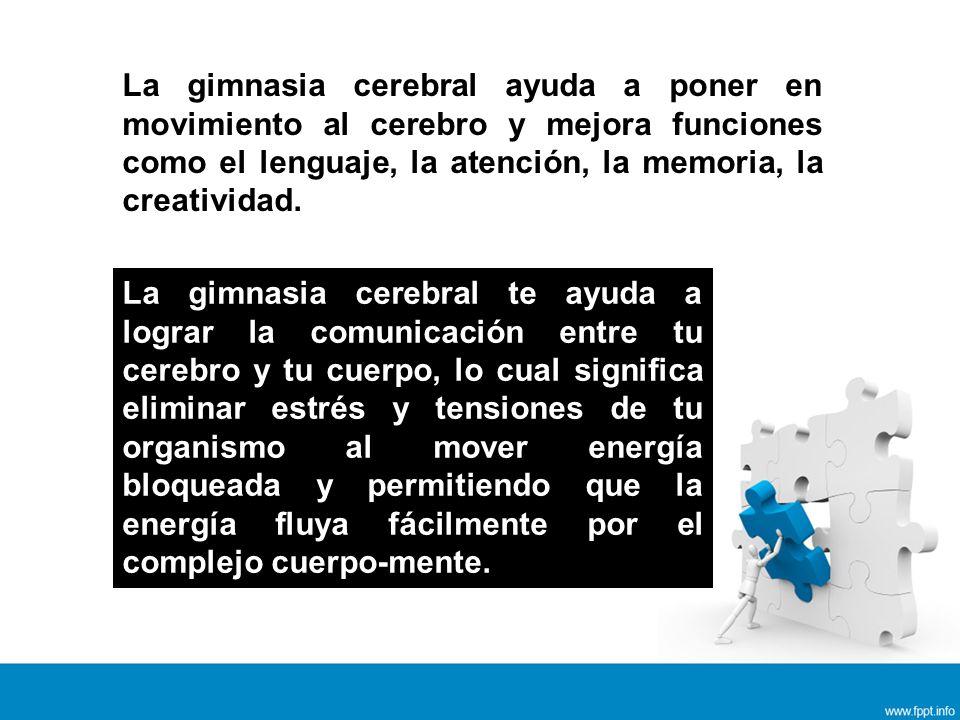 La gimnasia cerebral ayuda a poner en movimiento al cerebro y mejora funciones como el lenguaje, la atención, la memoria, la creatividad.