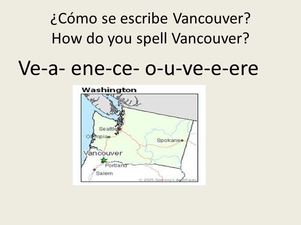 ¿Cómo se escribe Vancouver How do you spell Vancouver