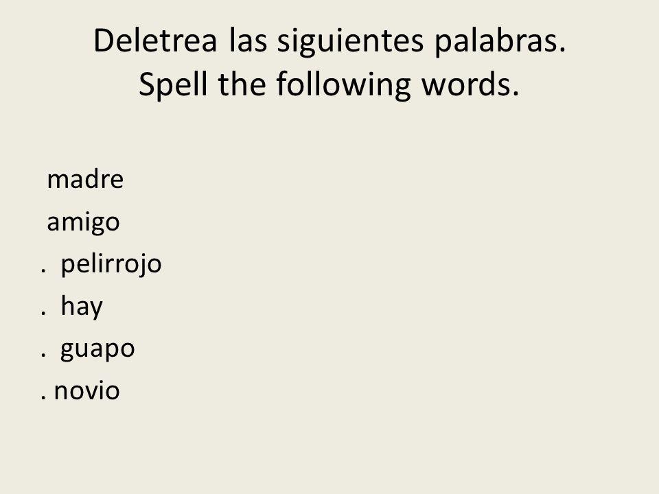 Deletrea las siguientes palabras. Spell the following words.