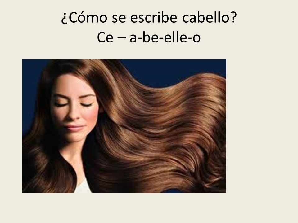 ¿Cómo se escribe cabello Ce – a-be-elle-o