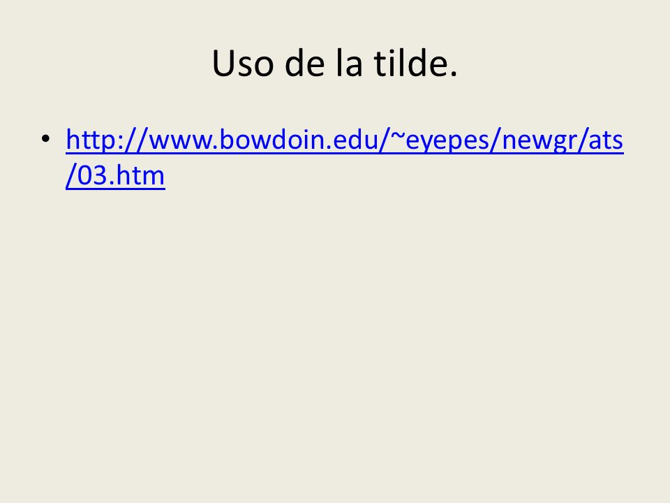 Uso de la tilde. http://www.bowdoin.edu/~eyepes/newgr/ats/03.htm