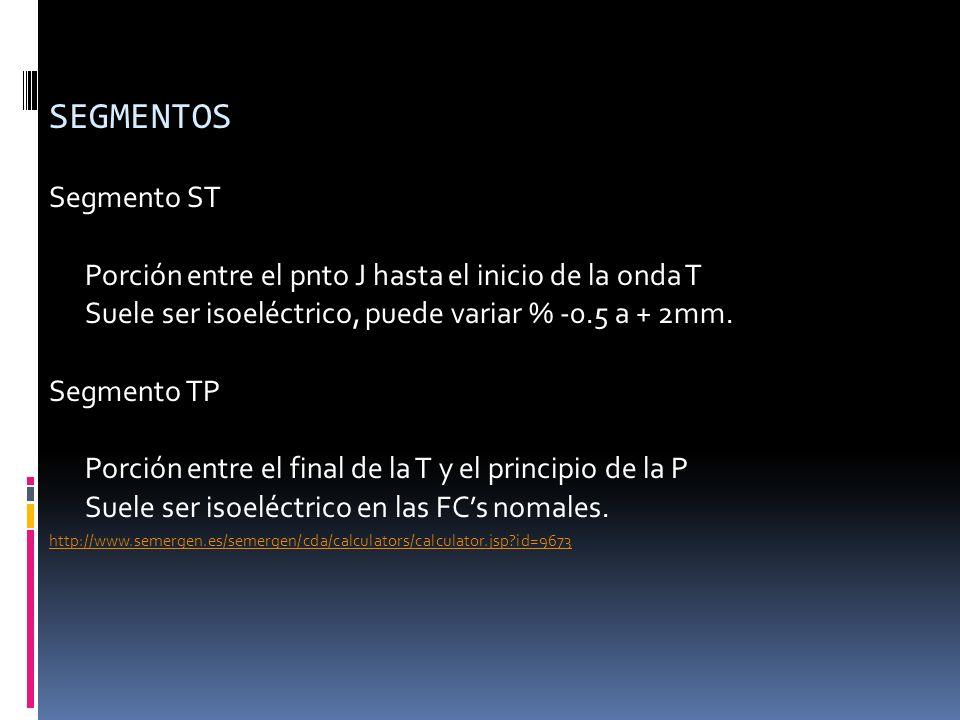 SEGMENTOS Segmento ST. Porción entre el pnto J hasta el inicio de la onda T. Suele ser isoeléctrico, puede variar % -0.5 a + 2mm.