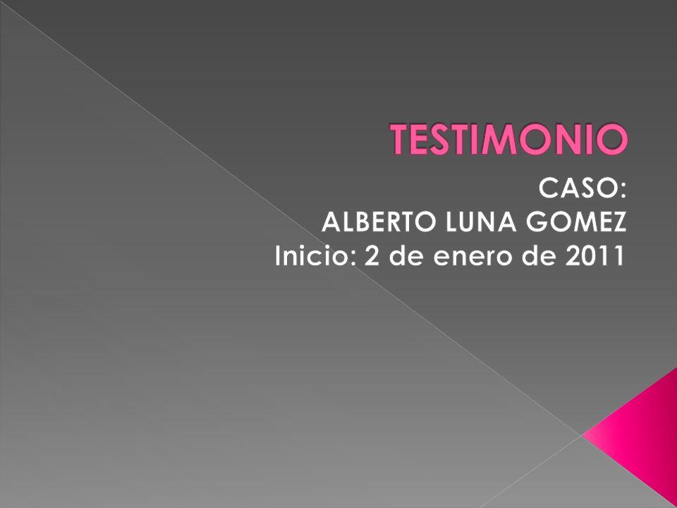 CASO: ALBERTO LUNA GOMEZ Inicio: 2 de enero de 2011