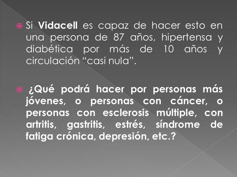 Si Vidacell es capaz de hacer esto en una persona de 87 años, hipertensa y diabética por más de 10 años y circulación casi nula .