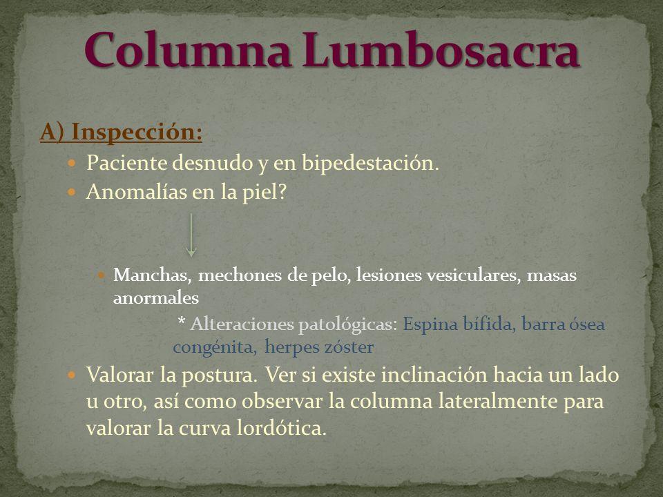 Columna Lumbosacra A) Inspección: Paciente desnudo y en bipedestación.