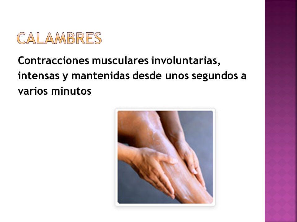 Calambres Contracciones musculares involuntarias, intensas y mantenidas desde unos segundos a varios minutos