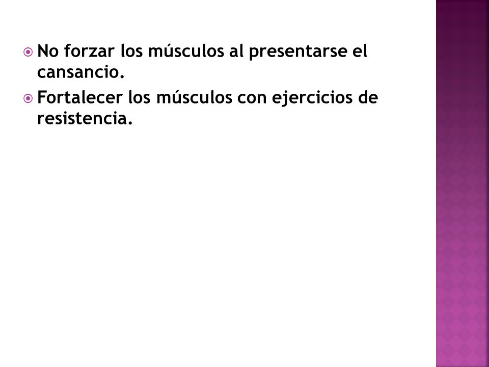 No forzar los músculos al presentarse el cansancio.