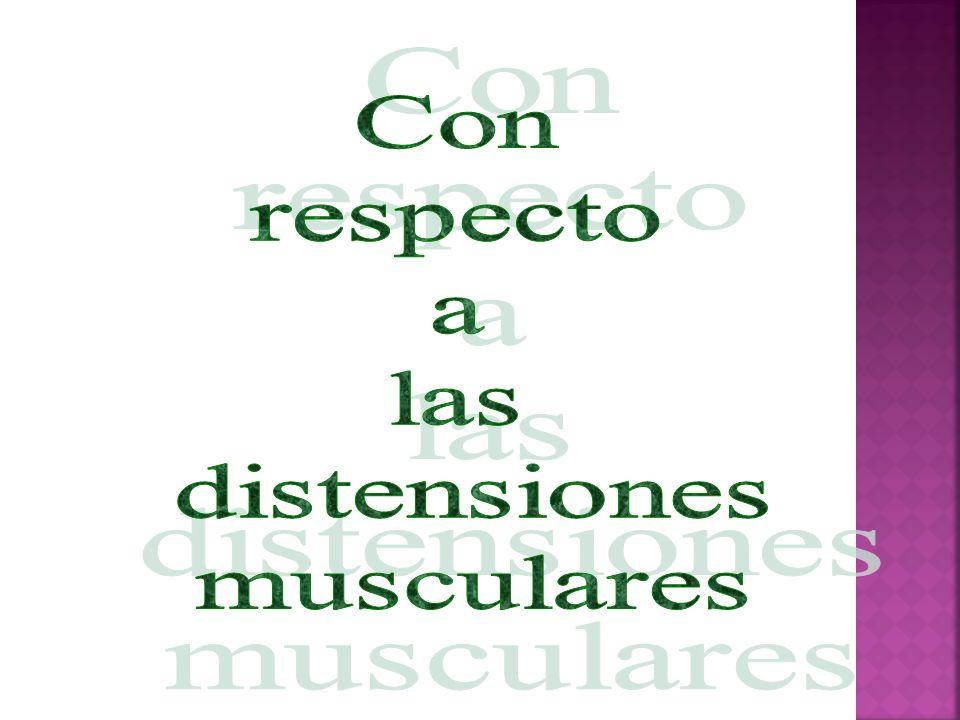 Con respecto a las distensiones musculares