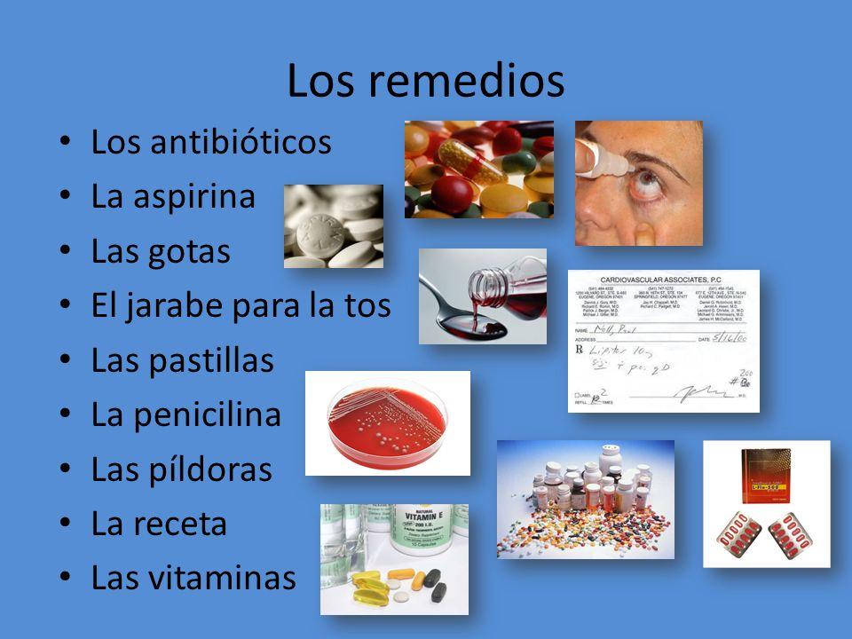 Los remedios Los antibióticos La aspirina Las gotas