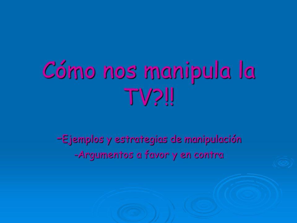 Cómo nos manipula la TV !! -Ejemplos y estrategias de manipulación