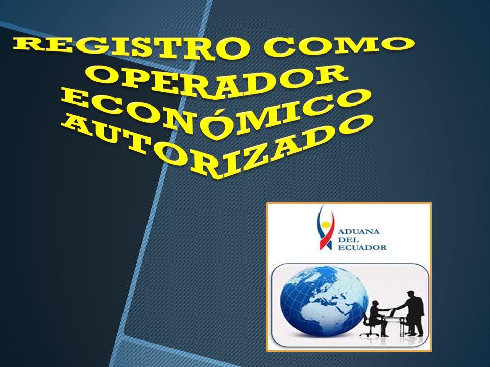 REGISTRO COMO OPERADOR ECONÓMICO AUTORIZADO