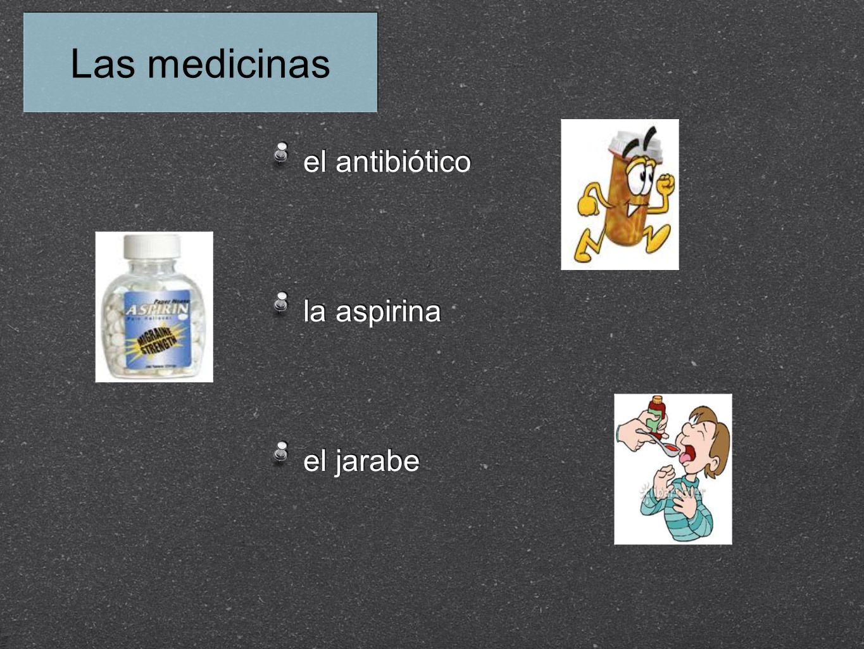 Las medicinas el antibiótico la aspirina el jarabe