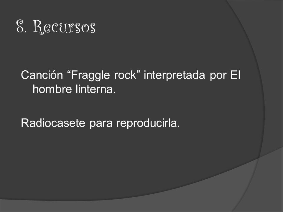 8. Recursos Canción Fraggle rock interpretada por El hombre linterna.