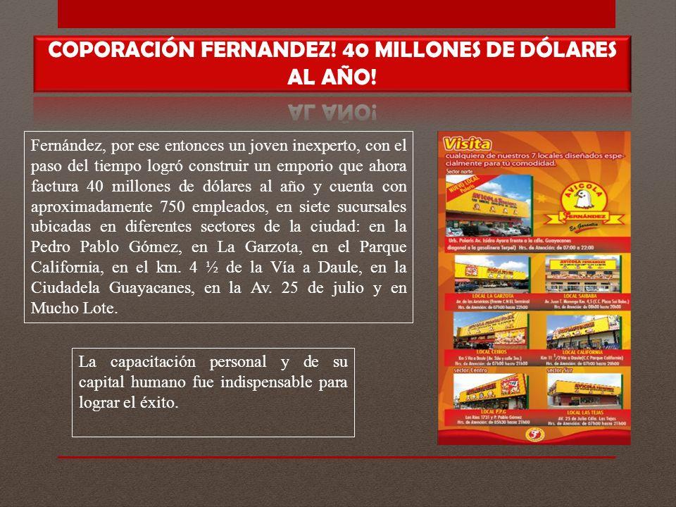 COPORACIÓN FERNANDEZ! 40 MILLONES DE DÓLARES AL AÑO!