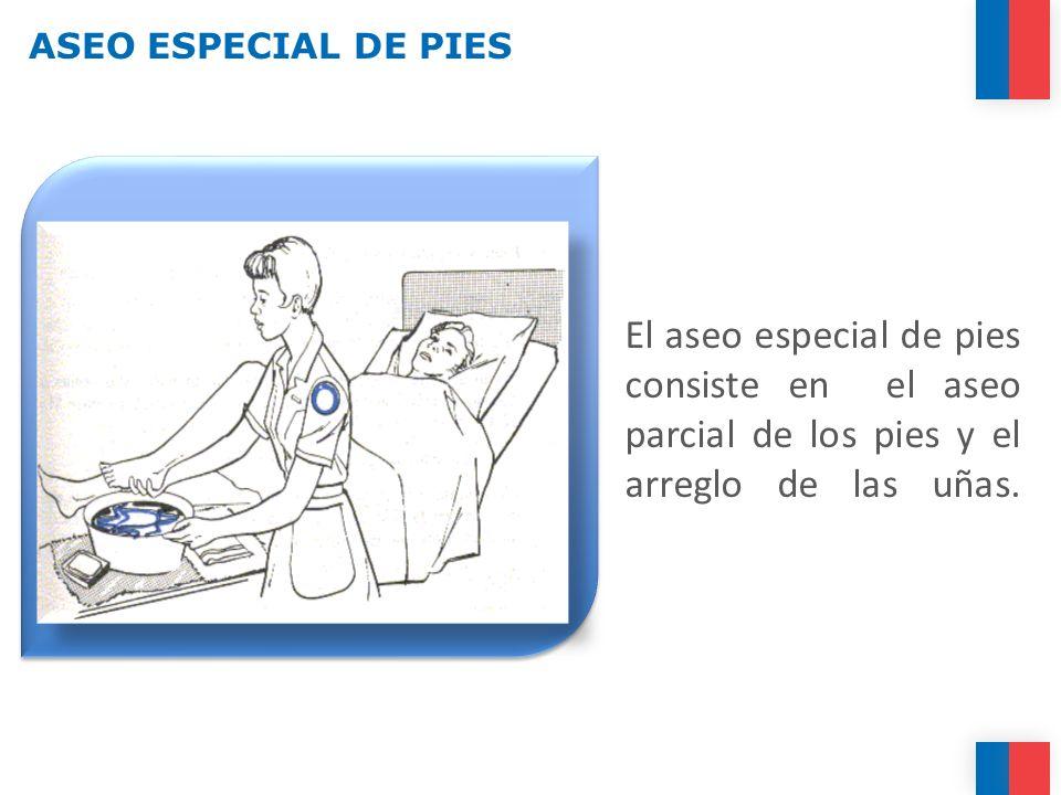 ASEO ESPECIAL DE PIES El aseo especial de pies consiste en el aseo parcial de los pies y el arreglo de las uñas.