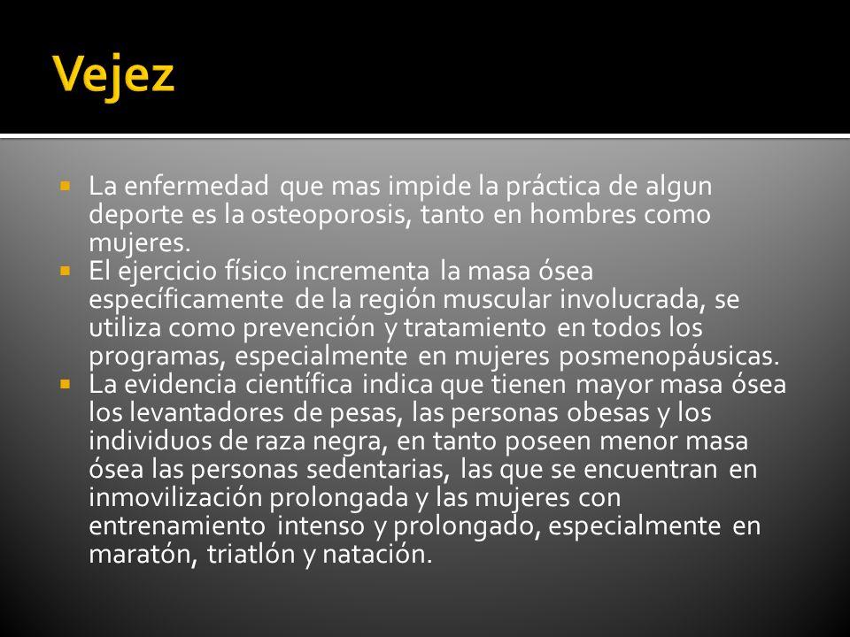 Vejez La enfermedad que mas impide la práctica de algun deporte es la osteoporosis, tanto en hombres como mujeres.
